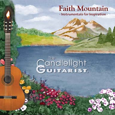 Faith Mountain - Instrumentals for Inspiration, by The Candlelight Guitarist CD cover - CLICK FOR MORE INFORMATION