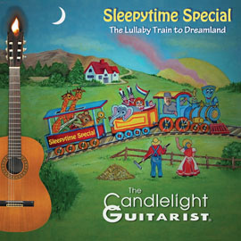 Sleepytime Special - The Lullaby Train to Dreamland, by The Candlelight Guitarist CD cover - CLICK FOR MORE INFORMATION